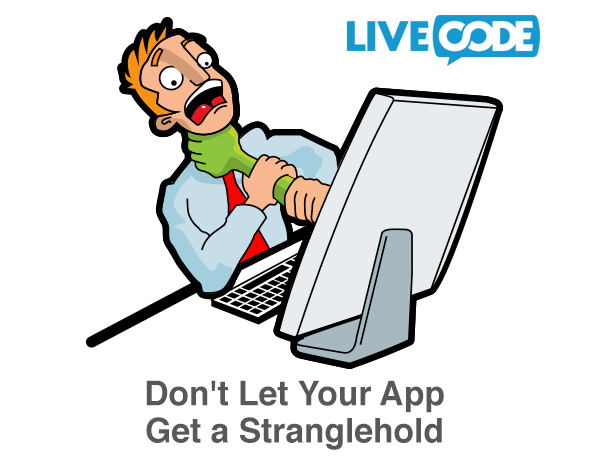 Don't Let Your App Get a Stranglehold